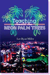 Lee Ryan Miller memoir exposing corruption political manipulation higher education professor political science economics books political economy international relations theory democratic American politics University of California Los Angeles UCLA Brandeis University Middlebury College Pembroke Oxford California State Stanislaus Cypress College Temple Japan Huron International Community College Southern Nevada CCSN Nevada Las Vegas UNLV Teaching Amidst Neon Palm Trees higher education political intrigue scandals student government stripper Richard Moore Robert Silverman Orlando Sandoval Regents Harry Reid Steve Sisolak Shelley Berkley Raymond Shaffer Alexander Greenfeld European Union NATO European Central Bank Democratic Efficiency  Inequality Representation Comparative Policy Outputs United States Worldwide  Neo-Liberal Theory International Relations Fantasy novel  Lord of the Rings genre Institute for Shipboard Education University of Pittsburgh Miami SEMESTER AT SEA